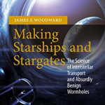 Making Starships and Stargates by Dr. James Woodward