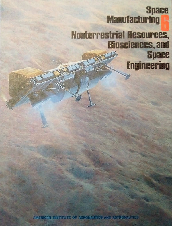 Space Manufacturing volume 6. The proceedings of the 1987 SSI Princeton Conference